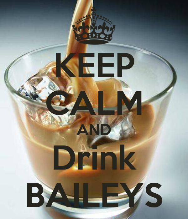 KEEP CALM AND Drink BAILEYS