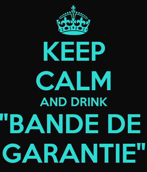 "KEEP CALM AND DRINK ""BANDE DE  GARANTIE"""