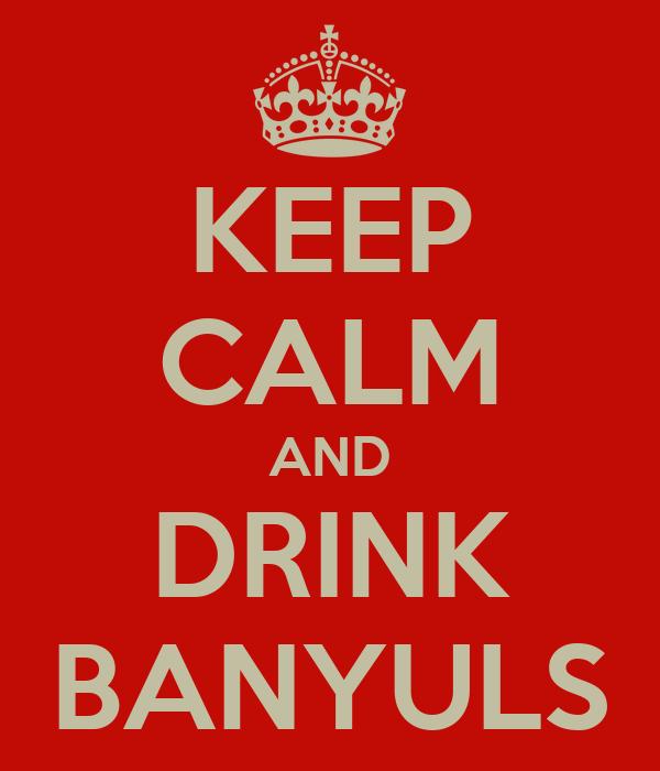 KEEP CALM AND DRINK BANYULS