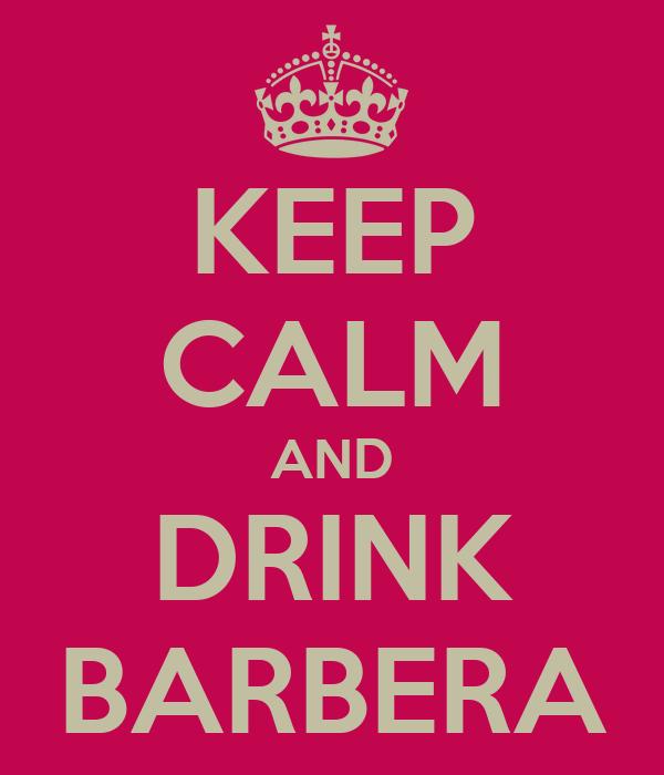 KEEP CALM AND DRINK BARBERA