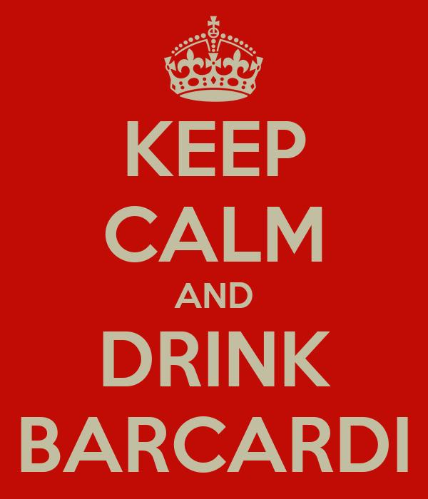 KEEP CALM AND DRINK BARCARDI
