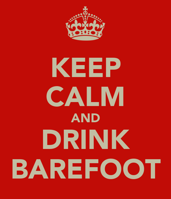 KEEP CALM AND DRINK BAREFOOT