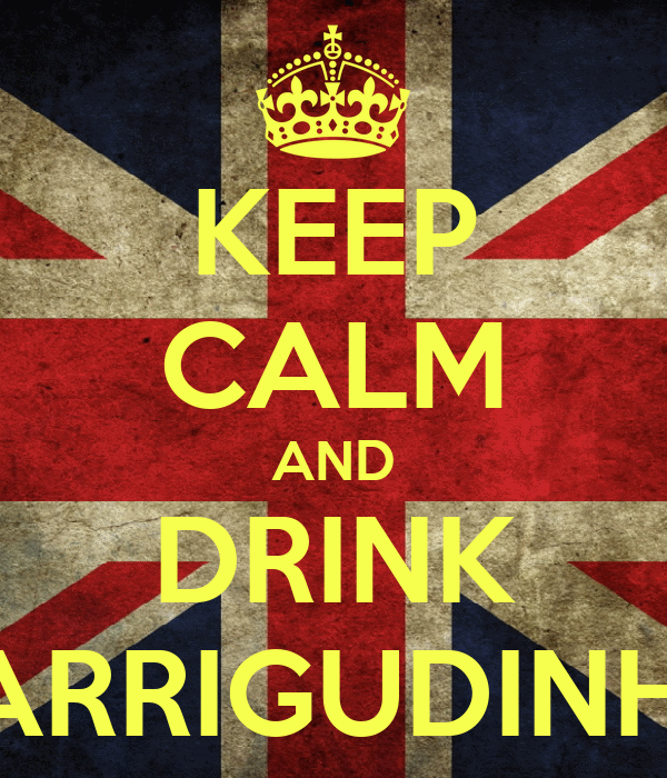 KEEP CALM AND DRINK BARRIGUDINHA