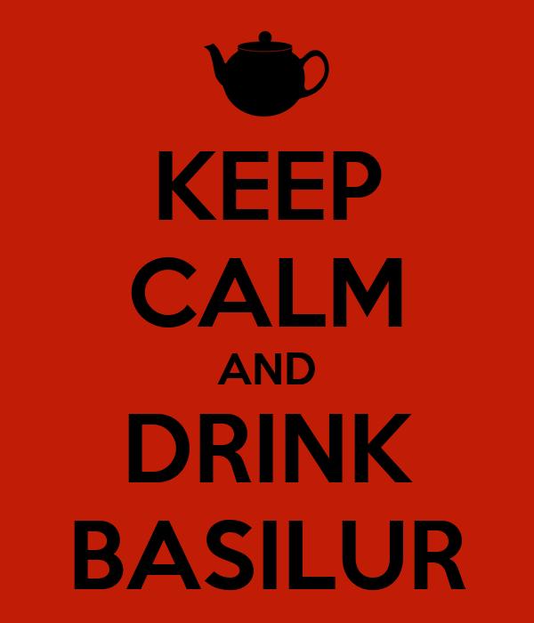 KEEP CALM AND DRINK BASILUR