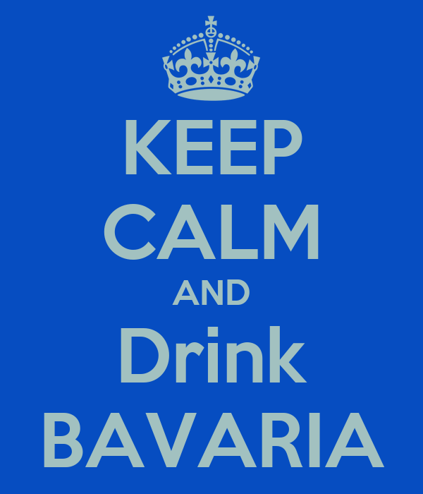 KEEP CALM AND Drink BAVARIA