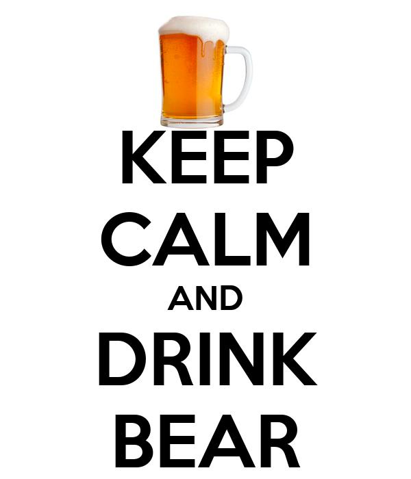 KEEP CALM AND DRINK BEAR