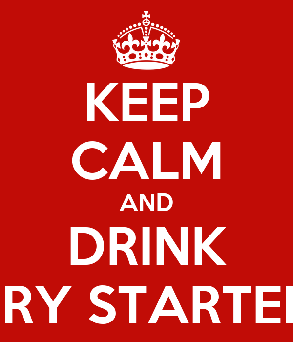 KEEP CALM AND DRINK BECAUSE NO GOOD STORY STARTED WITH EATING A SALAD
