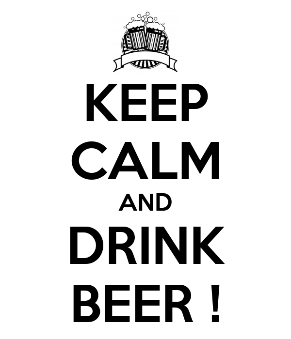 KEEP CALM AND DRINK BEER !