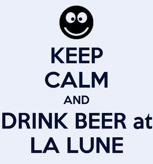 KEEP CALM AND DRINK BEER at LA LUNE