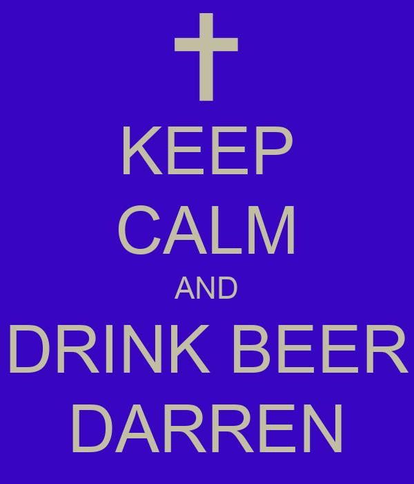 KEEP CALM AND DRINK BEER DARREN