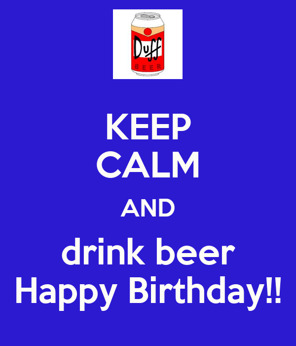 KEEP CALM AND drink beer Happy Birthday!!