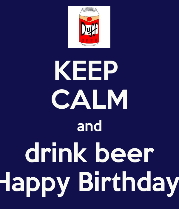 KEEP  CALM and drink beer Happy Birthday!