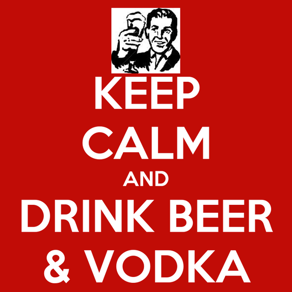 KEEP CALM AND DRINK BEER & VODKA