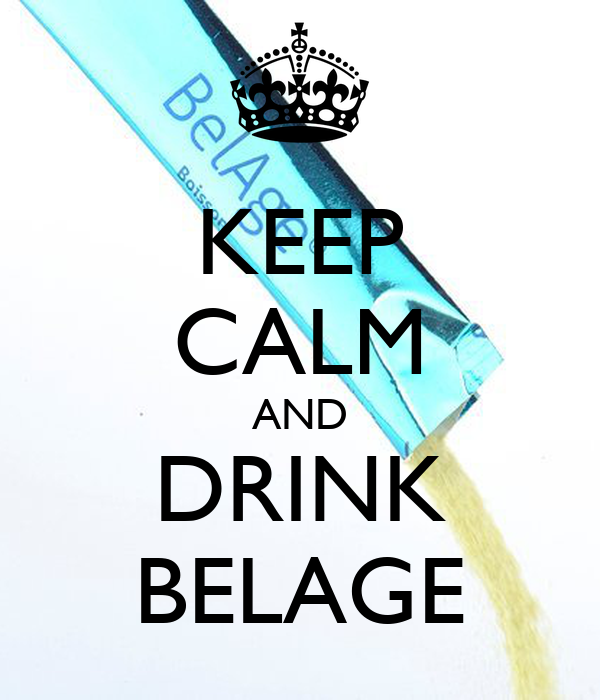 KEEP CALM AND DRINK BELAGE