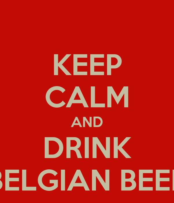 KEEP CALM AND DRINK BELGIAN BEER