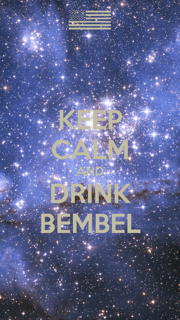 KEEP CALM AND DRINK BEMBEL