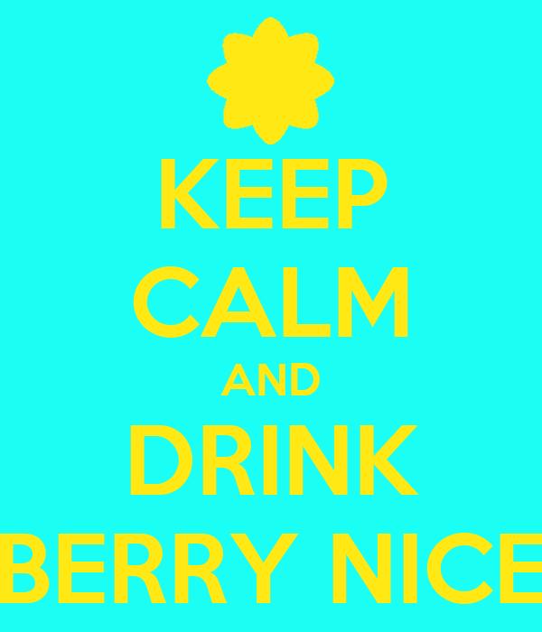 KEEP CALM AND DRINK BERRY NICE