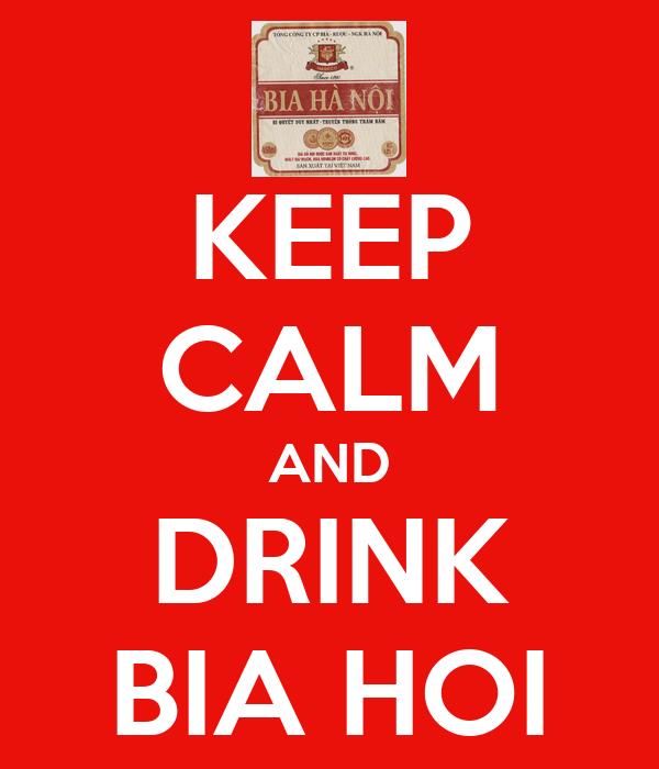 KEEP CALM AND DRINK BIA HOI