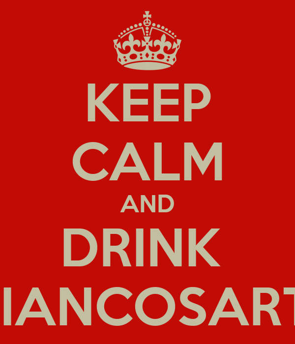 KEEP CALM AND DRINK  BIANCOSARTI