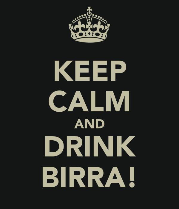 KEEP CALM AND DRINK BIRRA!
