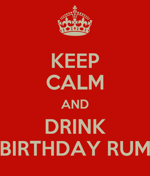KEEP CALM AND DRINK BIRTHDAY RUM