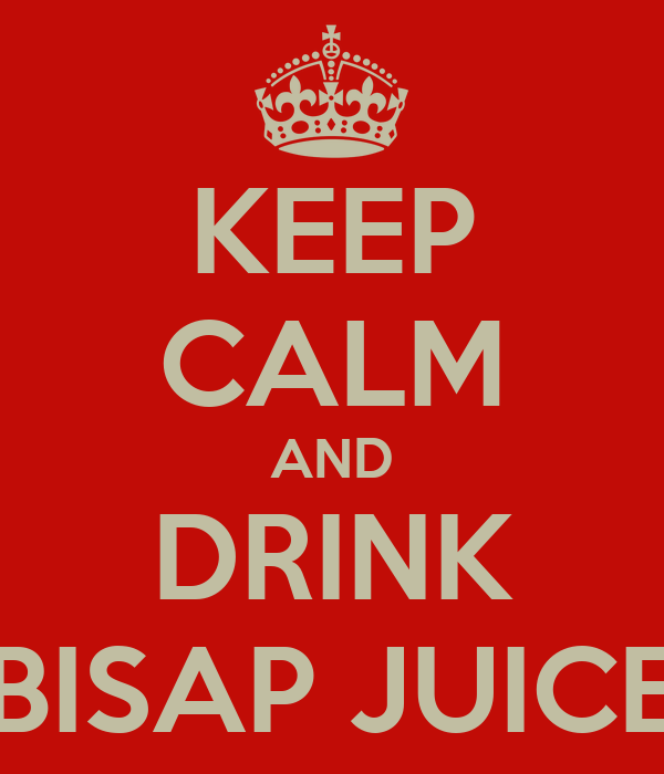 KEEP CALM AND DRINK BISAP JUICE