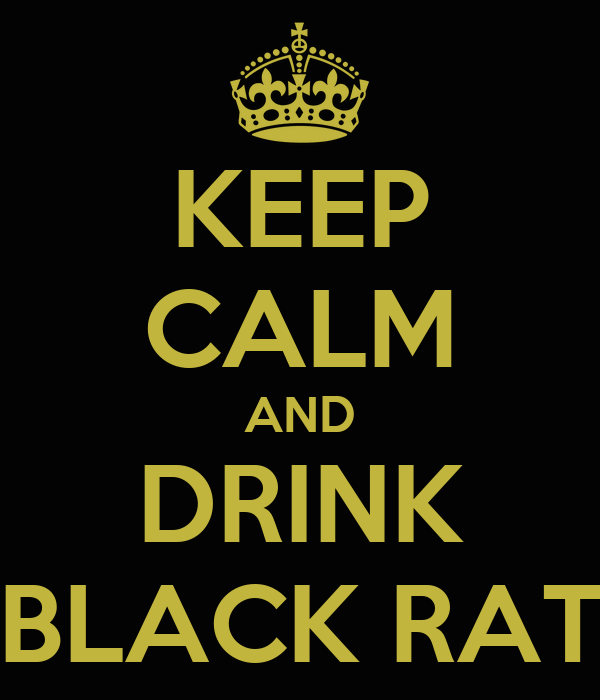 KEEP CALM AND DRINK BLACK RAT