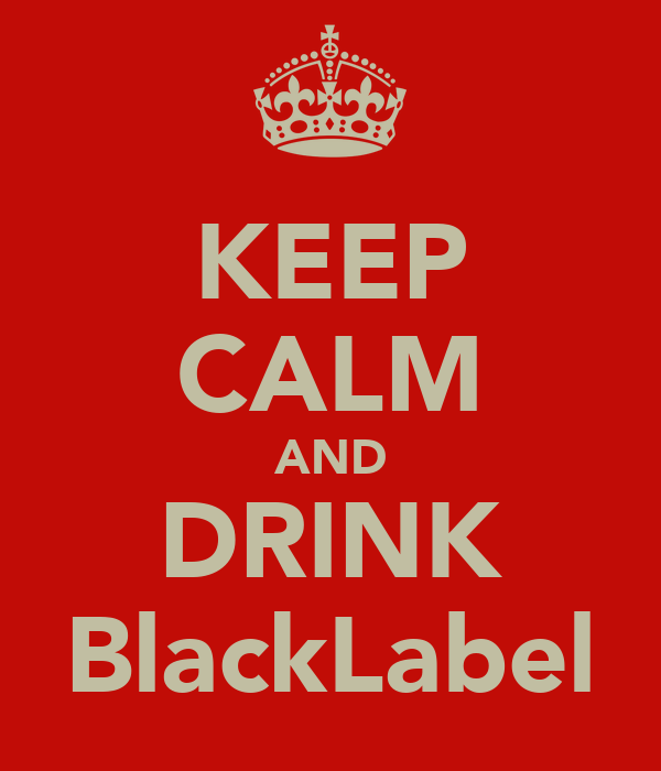 KEEP CALM AND DRINK BlackLabel