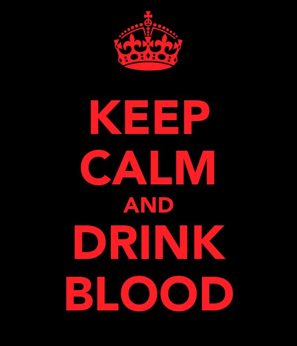 KEEP CALM AND DRINK BLOOD