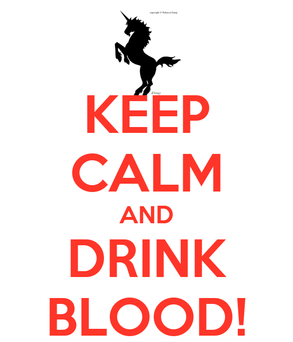 KEEP CALM AND DRINK BLOOD!