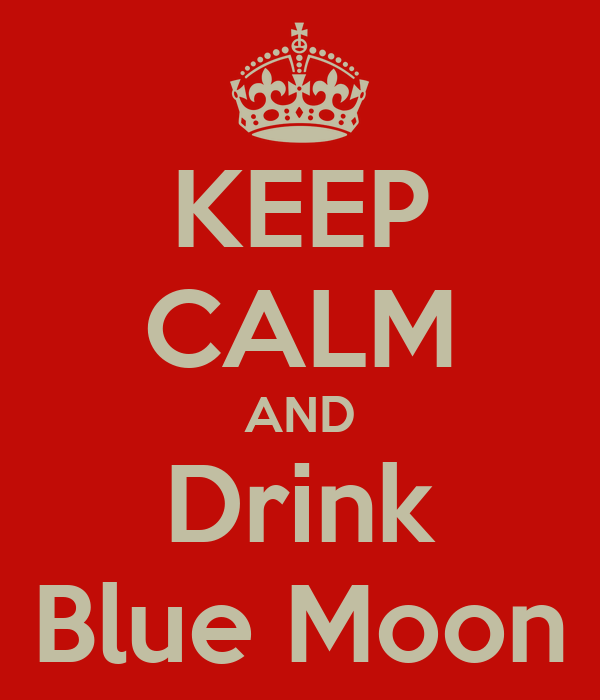 KEEP CALM AND Drink Blue Moon