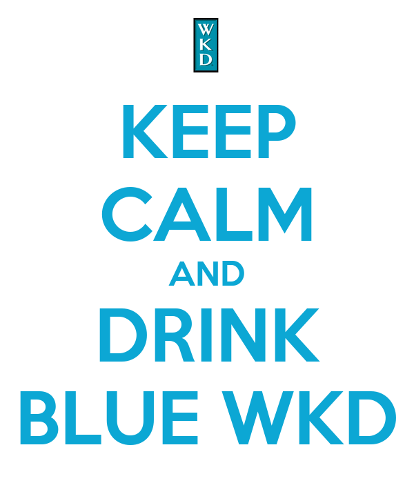 KEEP CALM AND DRINK BLUE WKD