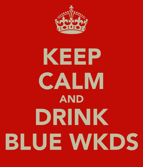 KEEP CALM AND DRINK BLUE WKDS