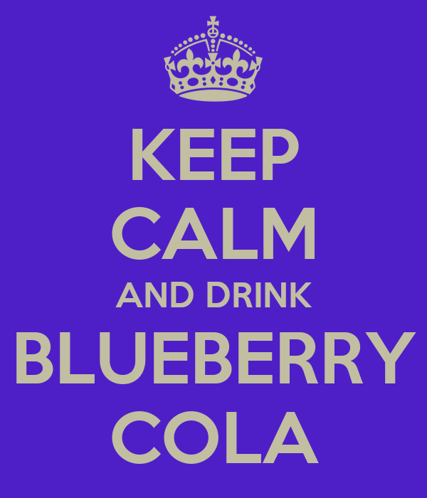 KEEP CALM AND DRINK BLUEBERRY COLA