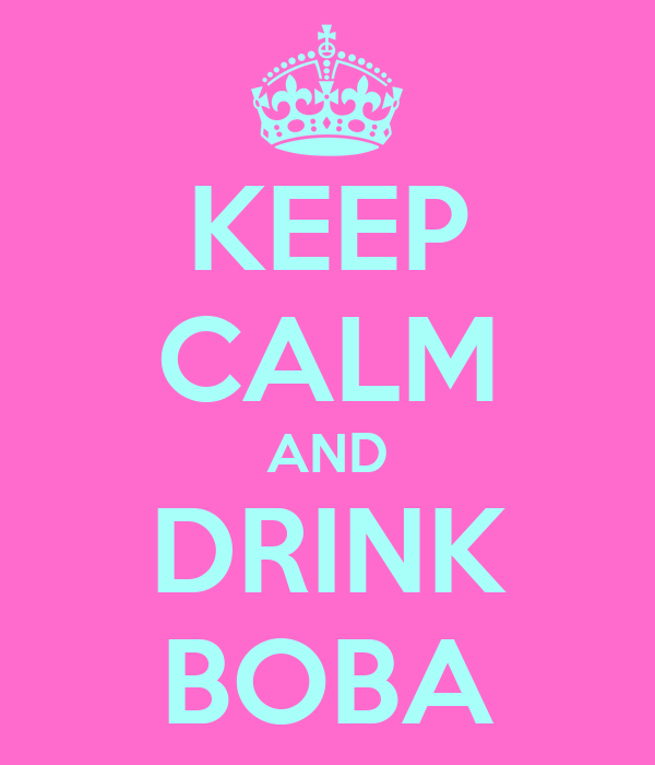 KEEP CALM AND DRINK BOBA