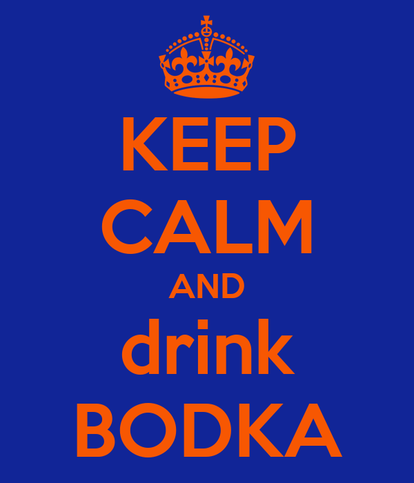 KEEP CALM AND drink BODKA