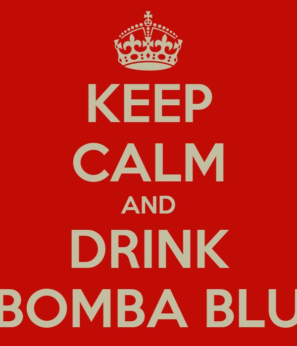 KEEP CALM AND DRINK BOMBA BLU