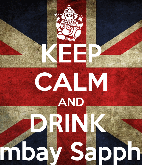 KEEP CALM AND DRINK  Bombay Sapphire