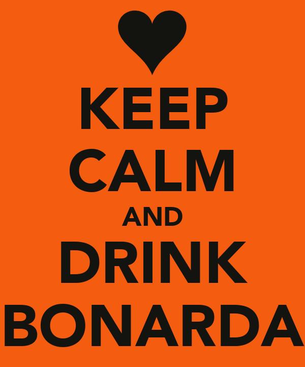 KEEP CALM AND DRINK BONARDA
