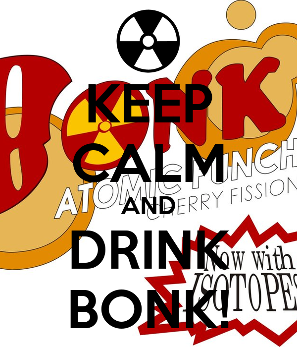 KEEP CALM AND DRINK BONK!