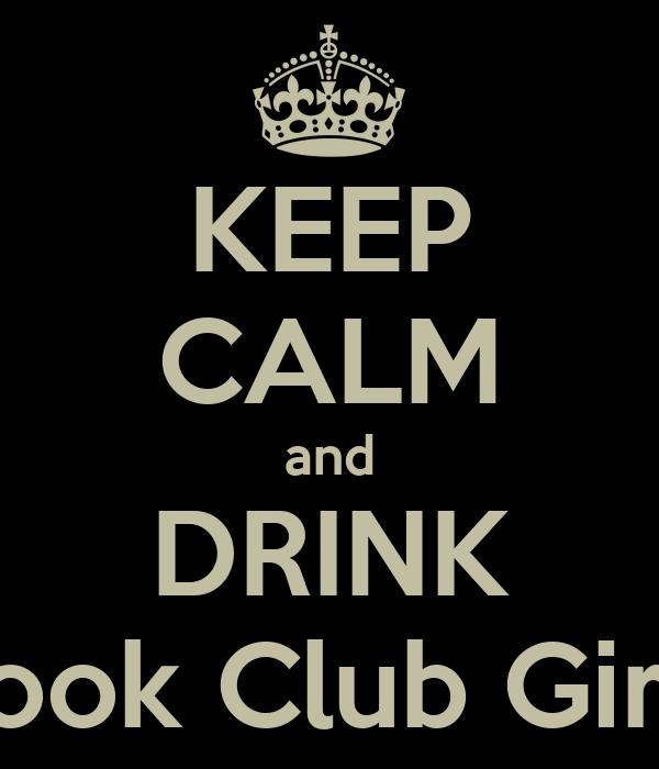 KEEP CALM and DRINK Book Club Girls
