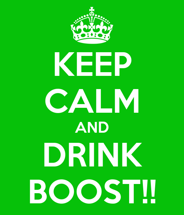 KEEP CALM AND DRINK BOOST!!