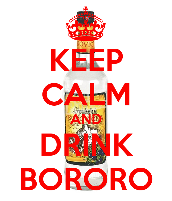 KEEP CALM AND DRINK BORORO