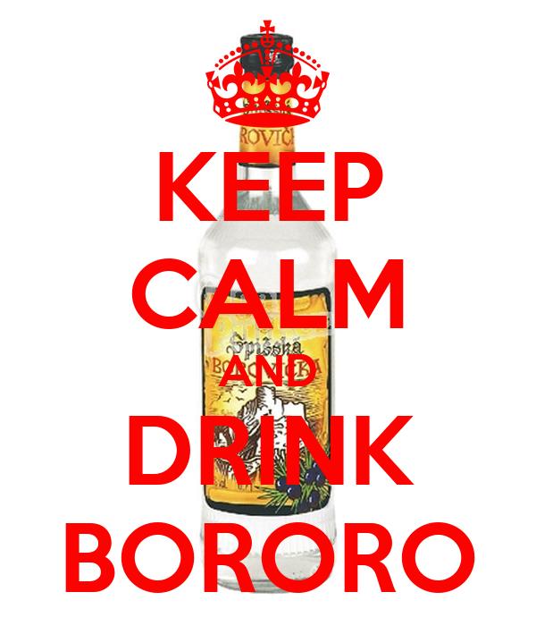 KEEP CALM AND DRINK BORORO
