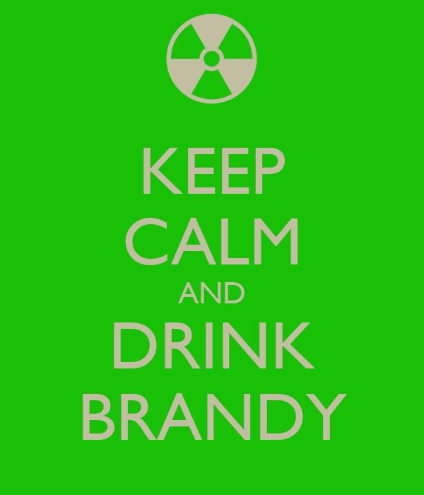 KEEP CALM AND DRINK BRANDY
