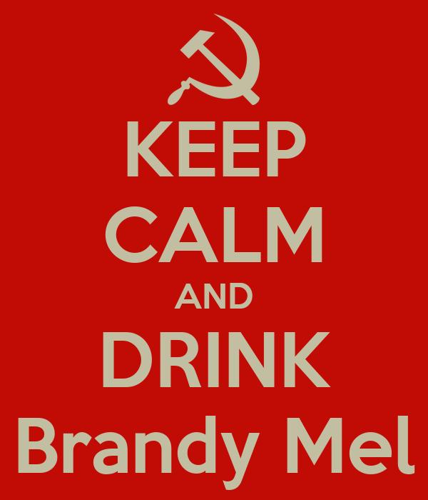 KEEP CALM AND DRINK Brandy Mel