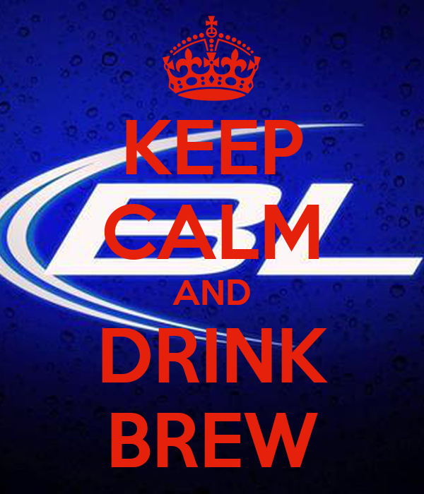 KEEP CALM AND DRINK BREW