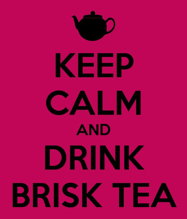 KEEP CALM AND DRINK BRISK TEA