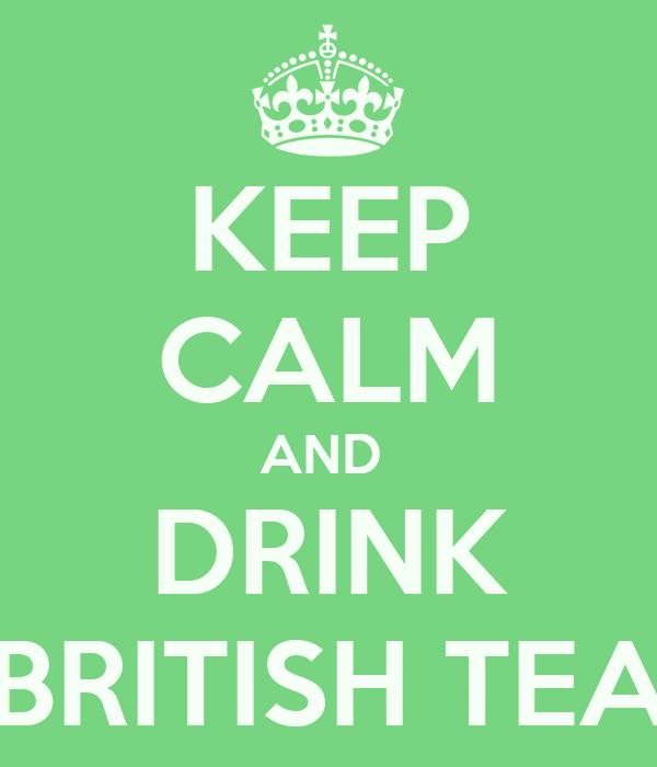KEEP CALM AND  DRINK BRITISH TEA