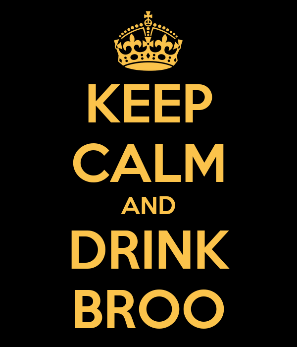 KEEP CALM AND DRINK BROO